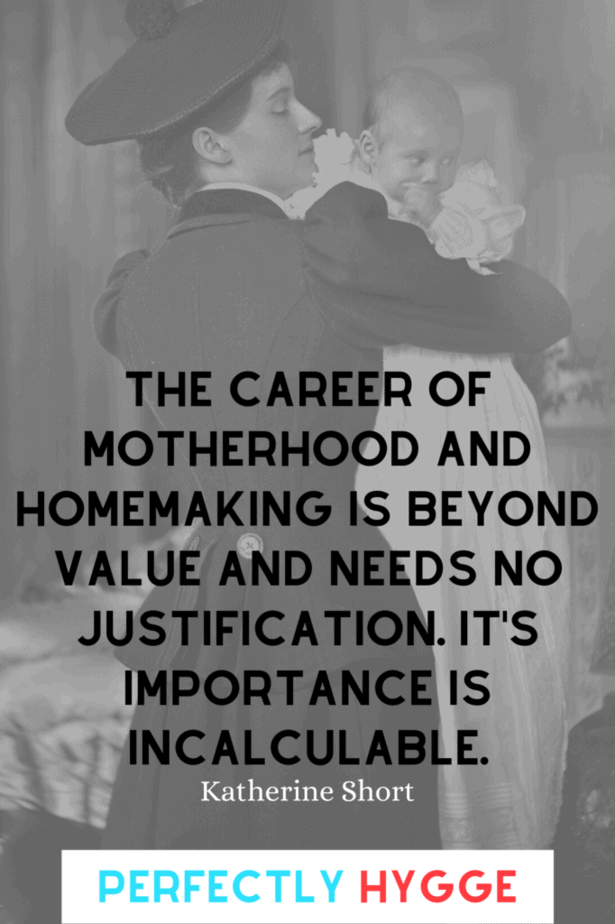The career of motherhood and homemaking is beyond value and needs no justification. It's importance is incalculable. Katherine Short  Behind this quote is a mother looking lovingly at her baby, who is looking off to the side.